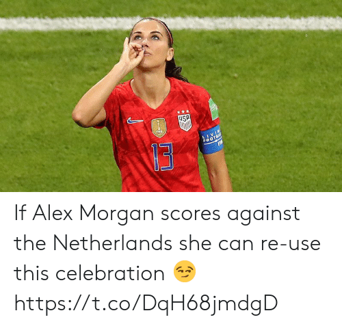 Memes, Alex Morgan, and Netherlands: uSA  LIVIE  FaOTBA If Alex Morgan scores against the Netherlands she can re-use this celebration 😏 https://t.co/DqH68jmdgD