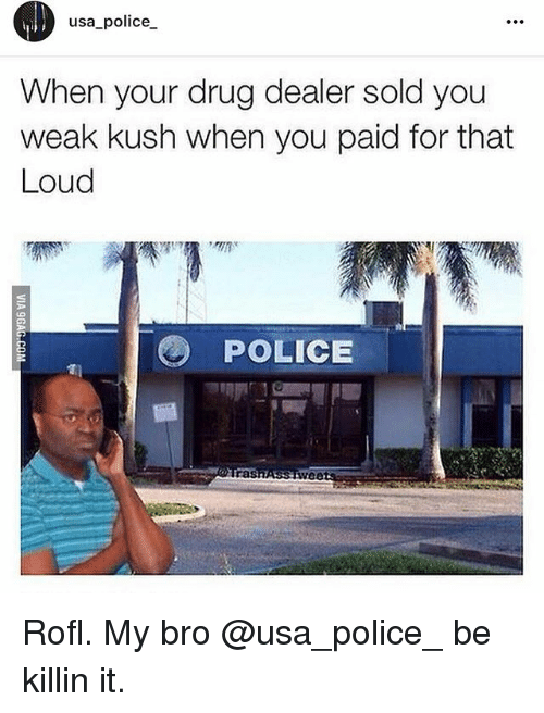 Usa Police When Your Drug Dealer Sold You Weak Kush When You