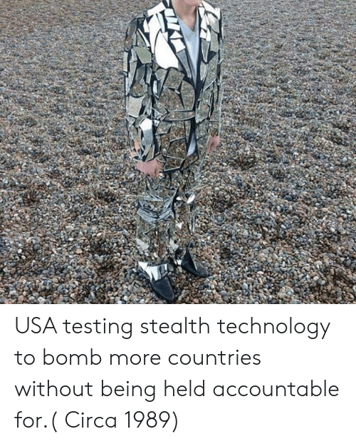 Technology, Usa, and Stealth: USA testing stealth technology to bomb more countries without being held accountable for.( Circa 1989)