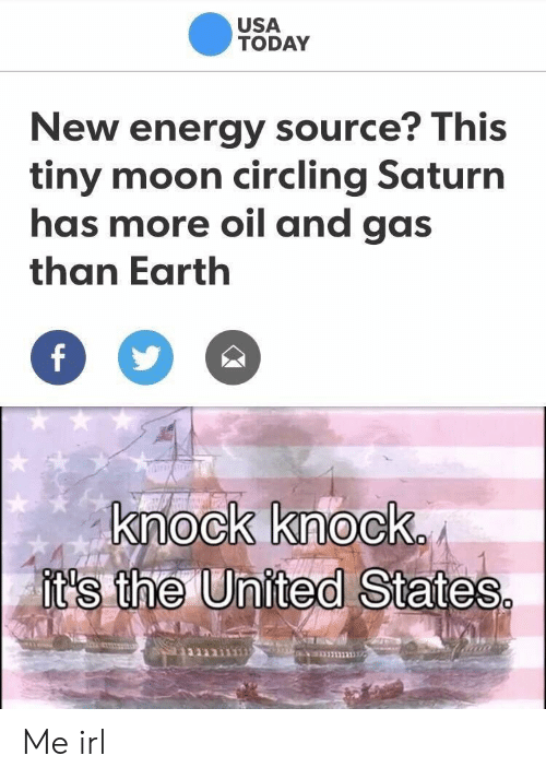 Energy, Earth, and Moon: USA  TODAY  New energy source? This  tiny moon circling Saturn  has more oil and gas  than Earth  ock knock  t's the United States Me irl