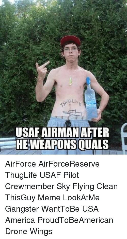America Drone And Meme USAF AIRMANAFTER HEWEAPONSOUALS AirForce AirForceReserve ThugLife Pilot Crewmember