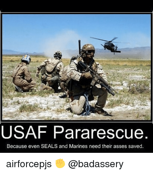 Memes, Marines, and Asses: USAF Pararescue  Because even SEALS and Marines need their asses saved. airforcepjs ✊ @badassery