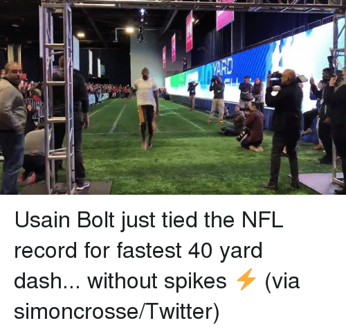 Nfl, Twitter, and Usain Bolt: Usain Bolt just tied the NFL record for fastest 40 yard dash... without spikes ⚡️  (via simoncrosse/Twitter)