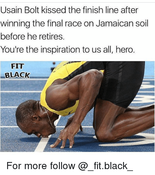 Finish Line, Memes, and Usain Bolt: Usain Bolt kissed the finish line after  winning the final race on Jamaican soil  before he retires.  You're the inspiration to us all, hero.  FIT  BLACK For more follow @_fit.black_