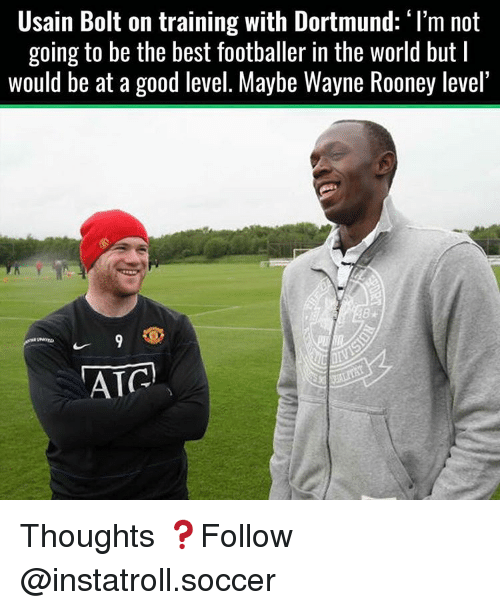 """Memes, Usain Bolt, and World: Usain Bolt on training with Dortmund: """"I'm not  going to be the best footballer in the world but l  would be at a good level. Maybe Wayne Rooney level'  TAIC Thoughts ❓Follow @instatroll.soccer"""