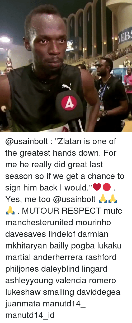"Memes, Respect, and Martial: @usainbolt : ""Zlatan is one of the greatest hands down. For me he really did great last season so if we get a chance to sign him back I would.""❤️🔴 . Yes, me too @usainbolt 🙏🙏🙏 . MUTOUR RESPECT mufc manchesterunited mourinho davesaves lindelof darmian mkhitaryan bailly pogba lukaku martial anderherrera rashford philjones daleyblind lingard ashleyyoung valencia romero lukeshaw smalling daviddegea juanmata manutd14_ manutd14_id"