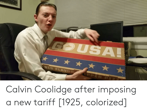Calvin Coolidge, New, and Calvin: USAL Calvin Coolidge after imposing a new tariff [1925, colorized]