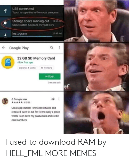 Dank, Fml, and Google: USB connected  Touch to copy files to/from your computer  Storage space running out 1251R  Some system functions may not work  Instagram  243 AM  ← Google Play  32 GB SD Memory Card  zilow free app  INSTALL  Contairs ads  A Google user  Www9/3/18  Great appication i installed it twice and  received even 64 Gb for free! Finally a place  where I can save my passwords and credit  card numbers I used to download RAM by HELL_FML MORE MEMES
