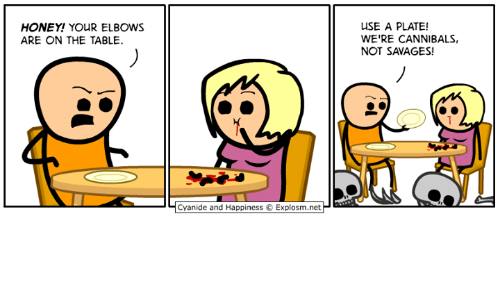 Dank, Cyanide and Happiness, and Happiness: USE A PLATE!  WE'RE CANNIBALS,  NOT SAVAGES!  HONEY! YOUR ELBOWS  ARE ON THE TABLE  Cyanide and Happiness Explosm.net