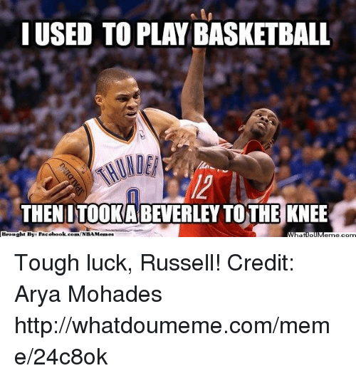Facebook, Meme, and Memes: USED TO PLAYBASKETBALL  THEN ITOOKA BEVERLEY TOTHE KNEE  Brought By Facebook.com/  Memes Tough luck, Russell!