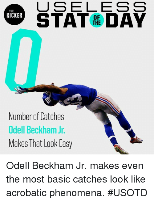 Odell Beckham Jr., Easy, and Basic: USELESS  STAT DAY  THE  KICKER  OF  THE  Number of Catches  Odell Beckham Jr.  Makes That Look Easy Odell Beckham Jr. makes even the most basic catches look like acrobatic phenomena. #USOTD