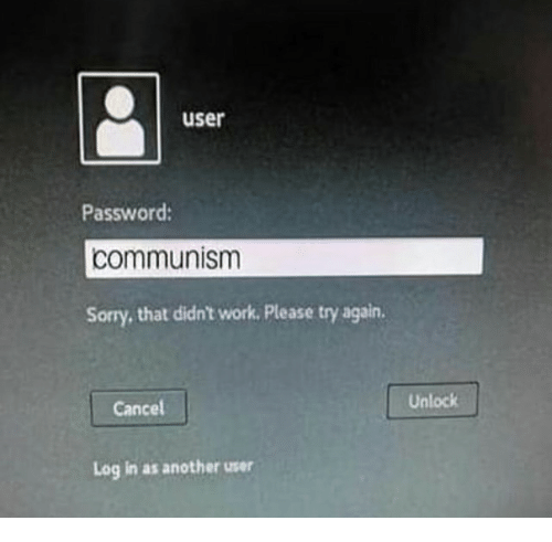 Sorry, Work, and Communism: user  Password:  communism  Sorry, that didn't work. Please try again.  Cancel  Unlock  Log in as another user