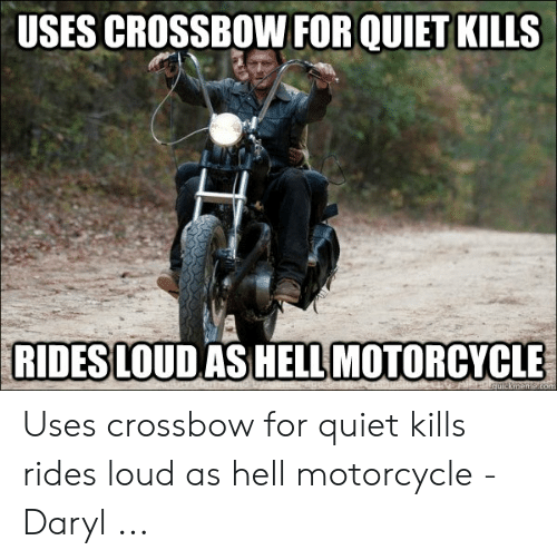 Motorcycle, Quiet, and Hell: USES CROSSBOW FOR QUIET KILLS  RIDES LOUD ASHELL MOTORCYCLE Uses crossbow for quiet kills rides loud as hell motorcycle - Daryl ...