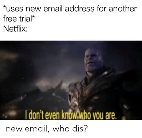Uses New Email Address for Another Free Trial* Netflix I Don't Even