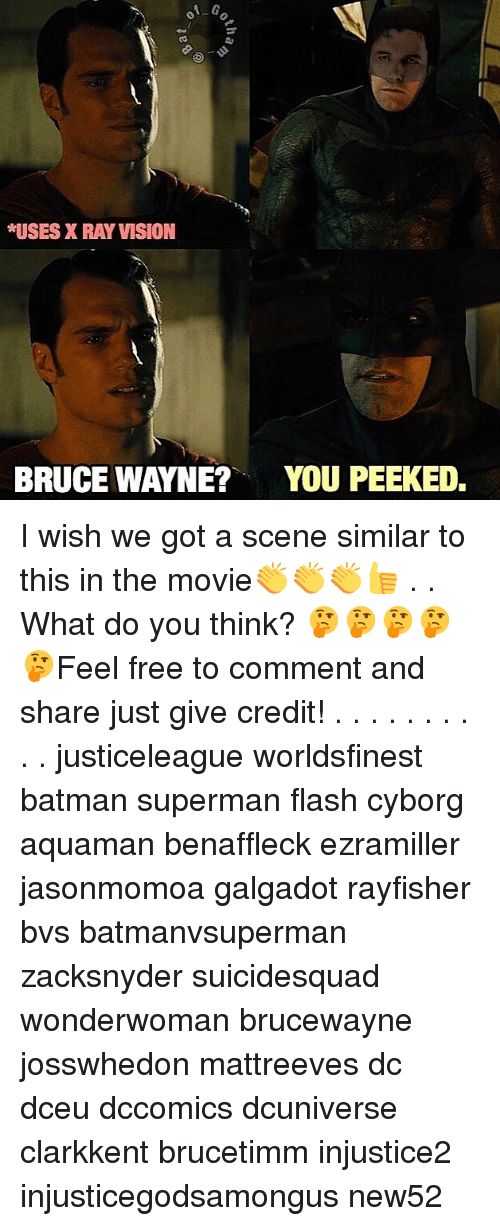 Batman, Memes, and Superman: *USES X RAY VISION  BRUCE WAYNE?  YOU PEEKED. I wish we got a scene similar to this in the movie👏👏👏👍 . . What do you think? 🤔🤔🤔🤔🤔Feel free to comment and share just give credit! . . . . . . . . . . justiceleague worldsfinest batman superman flash cyborg aquaman benaffleck ezramiller jasonmomoa galgadot rayfisher bvs batmanvsuperman zacksnyder suicidesquad wonderwoman brucewayne josswhedon mattreeves dc dceu dccomics dcuniverse clarkkent brucetimm injustice2 injusticegodsamongus new52