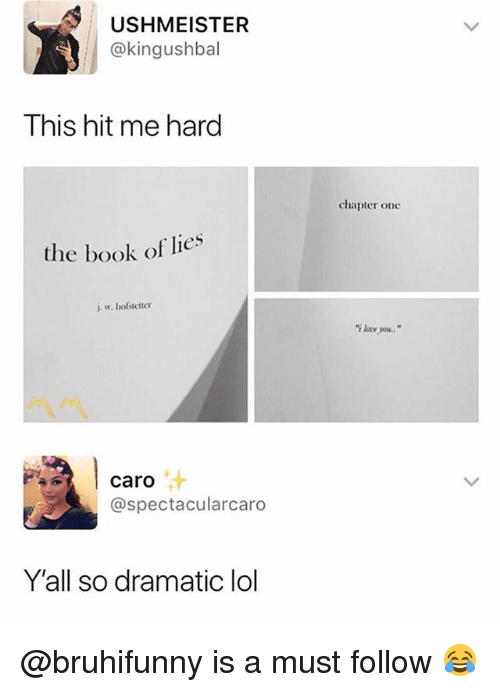 Lol, Memes, and Book: USHMEISTER  @kingushbal  This hit me hard  chapter one  the book of lies  lote you  caro  汁  @spectacularcaro  Y'all so dramatic lol @bruhifunny is a must follow 😂