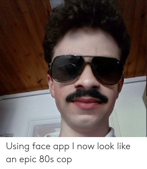 8458e146efd3 Using Face App I Now Look Like an Epic 80s Cop | 80s Meme on ME.ME
