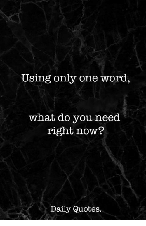 Using Only One Word What Do You Need Right Now? Daily Quotes ...