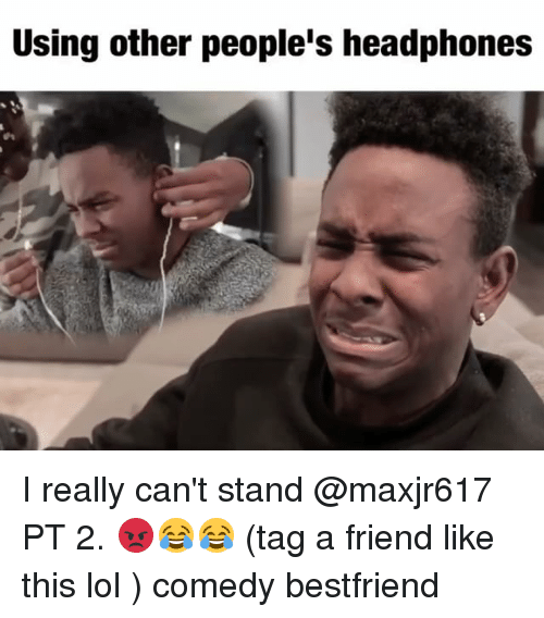 using other peoples headphones i really cant stand maxjr617 pt 7959522 ✅ 25 best memes about headphones headphones memes
