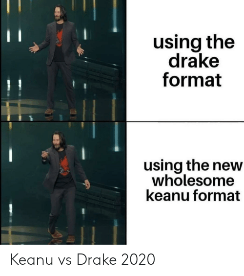 New Drake 2020 Using the Drake Format Using the New Wholesom Keanu Format Keanu