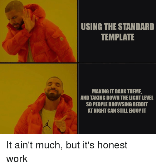 USING THE STANDARD TEMPLATE MAKING IT DARK THEME AND TAKING DOWN THE