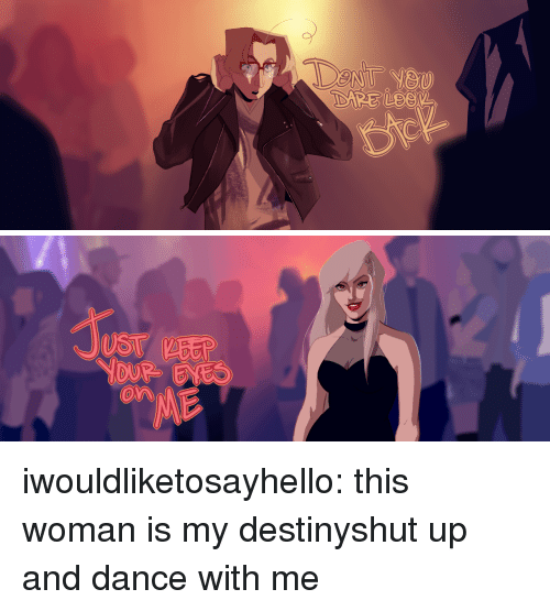 Destiny, Shut Up, and Target: UST EEP  On iwouldliketosayhello: this woman is my destinyshut up and dance with me