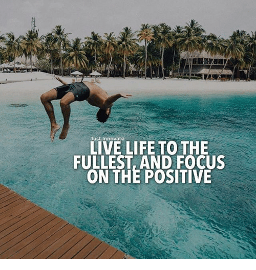 Ustinnovate Live Life To The Fullest And Focus On The Positive