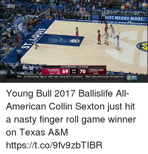 Memes, Nasty, and Nfl: UST MEANS MORE:  OOUT  SEC TOURNAMENT 2nd ROUND  9 ALABAMA  4.4  2nd  8TEXAS A&M  20-11 (9-9  17-14 (8-10).  NFL  er franchise tag or with new long-term contract.  Bell had previously threatened Young Bull 2017 Ballislife All-American Collin Sexton just hit a nasty finger roll game winner on Texas A&M https://t.co/9fv9zbTIBR