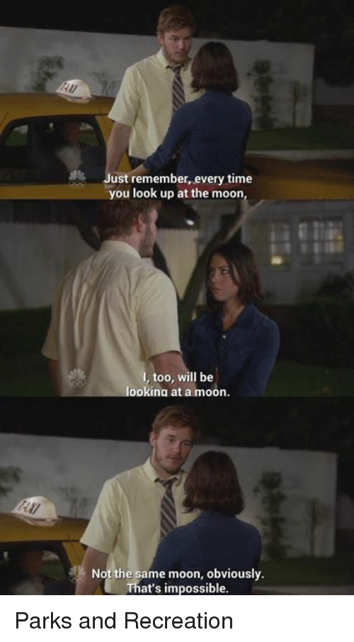 Memes, Parks and Recreation, and 🤖: ust remember, every time  you look up at the moon,  too, will be  looking at a moon.  Not the same moon, obviously.  That's impossible. Parks and Recreation