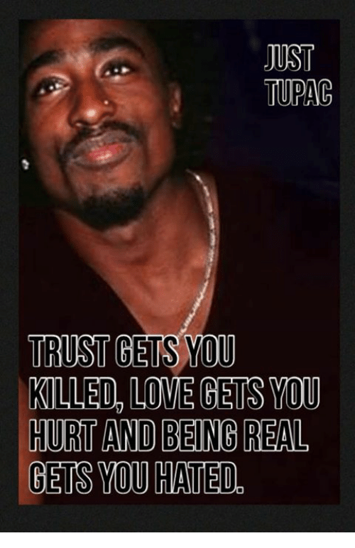 UST TUPAC TRUST CETS YOU KILLED LOVE GETS YOU HURT AND BEING ...