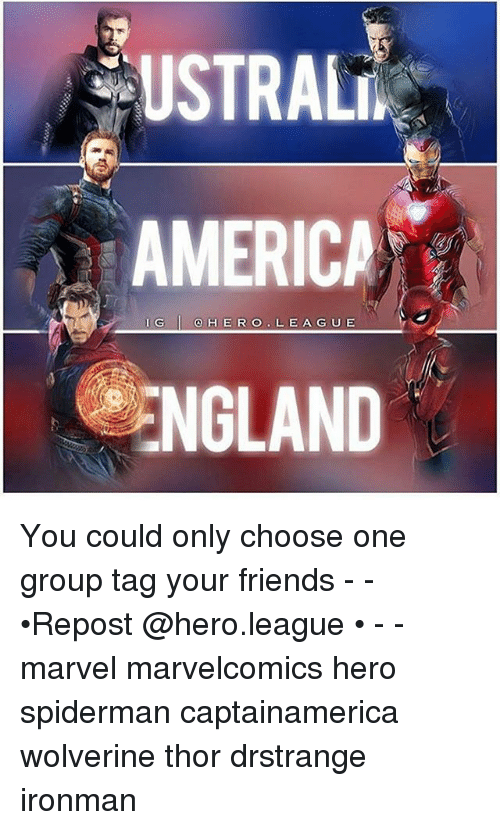 Ali, America, and Choose One: USTR ALi  AMERICA  ENGLAND  I G You could only choose one group tag your friends - - •Repost @hero.league • - - marvel marvelcomics hero spiderman captainamerica wolverine thor drstrange ironman