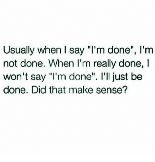 Usually When I Say Im Done Lm Not Done When Im Really Done L Won