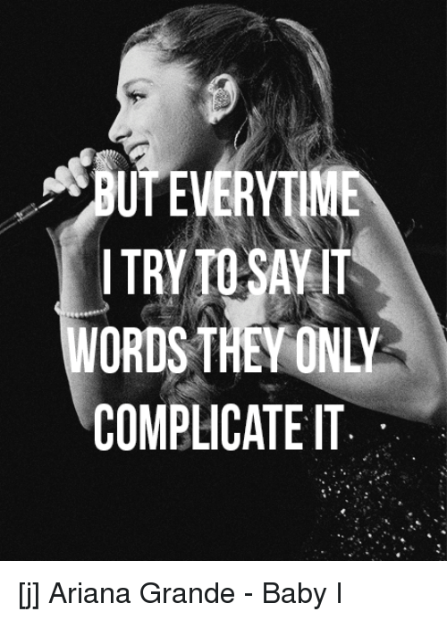 ut everytime try to say it words they on complicate it j