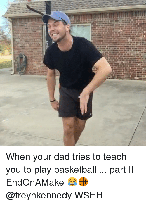 Memes, Wshh, and 🤖: uth When your dad tries to teach you to play basketball ... part II EndOnAMake 😂🏀 @treynkennedy WSHH