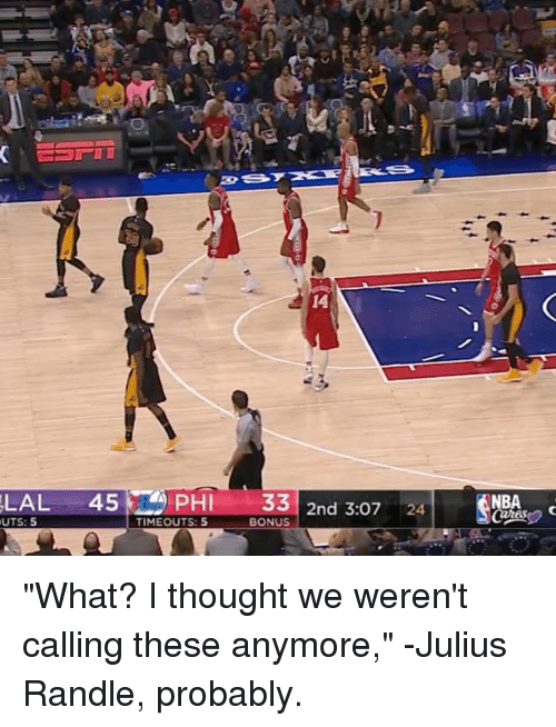 "Sports, Phi, and Julius Randle: UTS: 5  14  PHI SS 2nd 3:o7 24  TIMEOUTS: 5  BONUS ""What? I thought we weren't calling these anymore,"" -Julius Randle, probably."