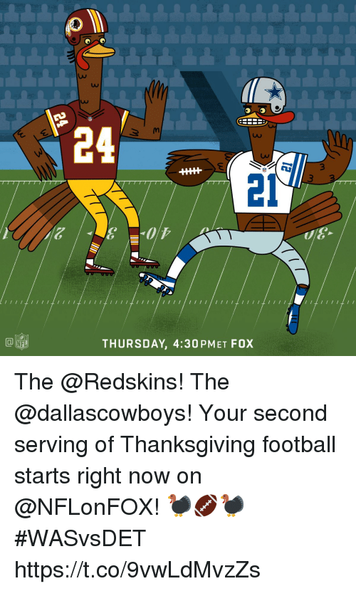 Football, Memes, and Nfl: Uu  LA0  3  21  NFL  THURSDAY, 4:30 PMET FOX The @Redskins! The @dallascowboys!  Your second serving of Thanksgiving football starts right now on @NFLonFOX! 🦃🏈🦃#WASvsDET https://t.co/9vwLdMvzZs