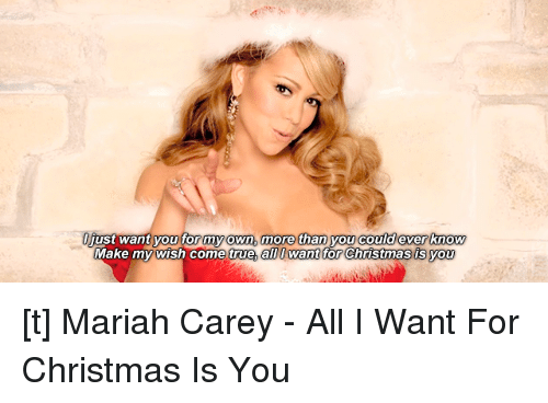 Mariah Carey Christmas Memes.Uust Want You For My Own More Than You Could Ever Know Make
