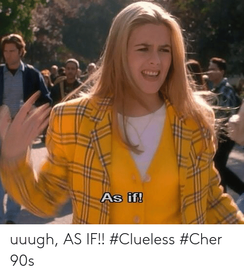 Uuugh AS IF!! #Clueless #Cher 90s | Cher Meme on ME ME