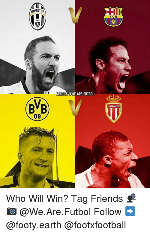 Friends, Memes, and Earth: UVENTUS  BVB  09  CREDITS AWE ARE FUTBOL  FCB  ASMONACOFC Who Will Win? Tag Friends 👥 📷 @We.Are.Futbol Follow ➡ @footy.earth @footxfootball
