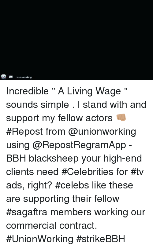 """Memes, Living, and Celebrities: UW  unionworking Incredible  """" A Living Wage """" sounds simple . I stand with and support my fellow actors 👊🏽 #Repost from @unionworking using @RepostRegramApp - BBH blacksheep your high-end clients need #Celebrities for #tv ads, right? #celebs like these are supporting their fellow #sagaftra members working our commercial contract. #UnionWorking #strikeBBH"""