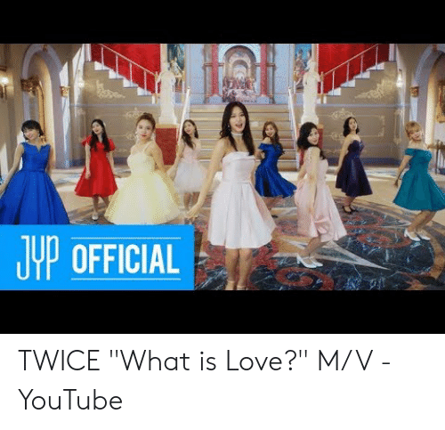 601ca7da1e UYP OFFICIAL TWICE What Is Love? MV - YouTube | Love Meme on ME.ME