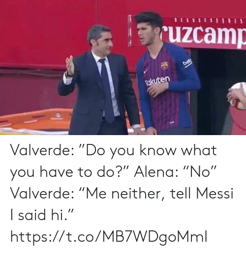 """Memes, Messi, and 🤖: uzcamp  Rkuten Valverde: """"Do you know what you have to do?""""  Alena: """"No""""  Valverde: """"Me neither, tell Messi I said hi."""" https://t.co/MB7WDgoMmI"""