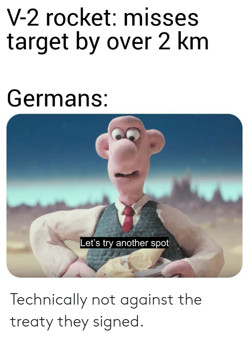 Target, History, and Another: V-2 rocket: misses  target by over 2 km  Germans:  Let's try another spot Technically not against the treaty they signed.