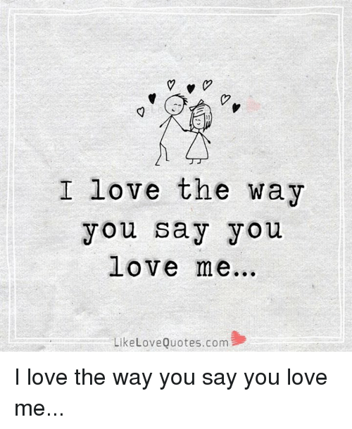 V I Love The Way You Say You Love Me Like Love Quotescom I Love The