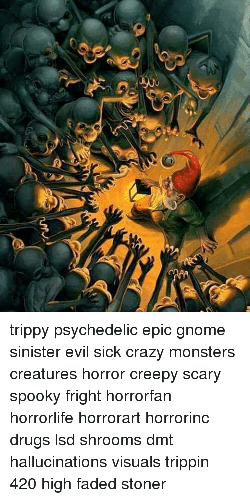 V Trippy Psychedelic Epic Gnome Sinister Evil Sick Crazy Monsters