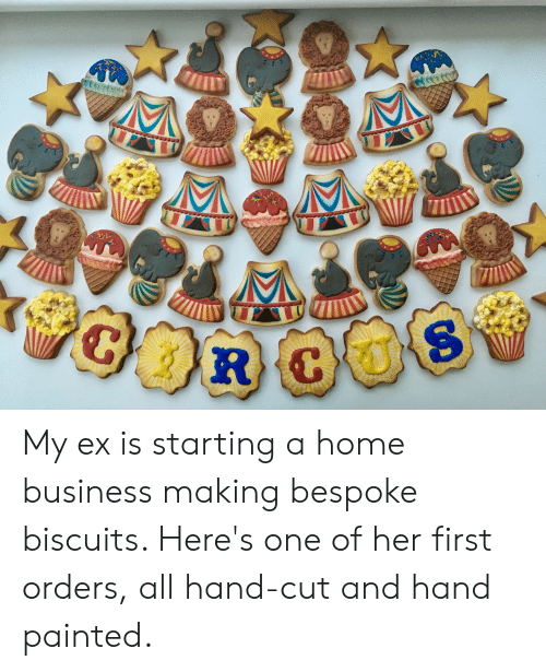 Business, Home, and Her: V V  GRGO My ex is starting a home business making bespoke biscuits. Here's one of her first orders, all hand-cut and hand painted.