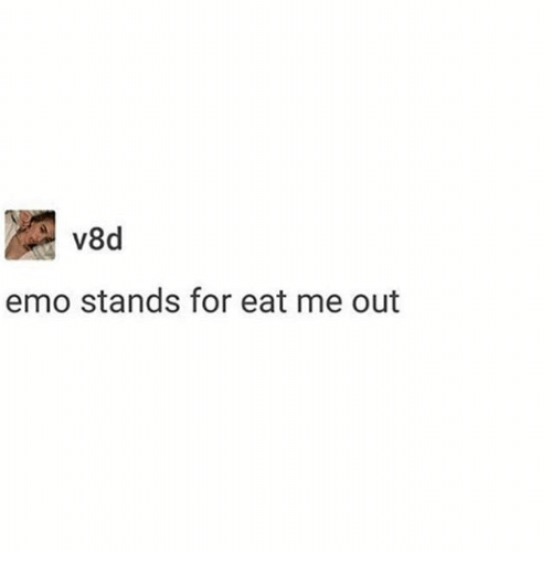 Emo, Memes, and 🤖: V8d  emo stands for eat me out
