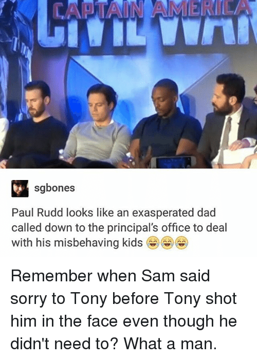 Memes, Principal, and 🤖: VA  sgbones  Paul Rudd looks like an exasperated dad  called down to the principal's office to deal  with his misbehaving kids Remember when Sam said sorry to Tony before Tony shot him in the face even though he didn't need to? What a man.