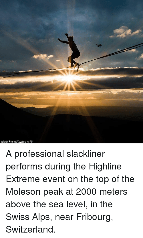 Memes, Switzerland, and Swiss: Valentin Flauraud/Keystone via AP A professional slackliner performs during the Highline Extreme event on the top of the Moleson peak at 2000 meters above the sea level, in the Swiss Alps, near Fribourg, Switzerland.
