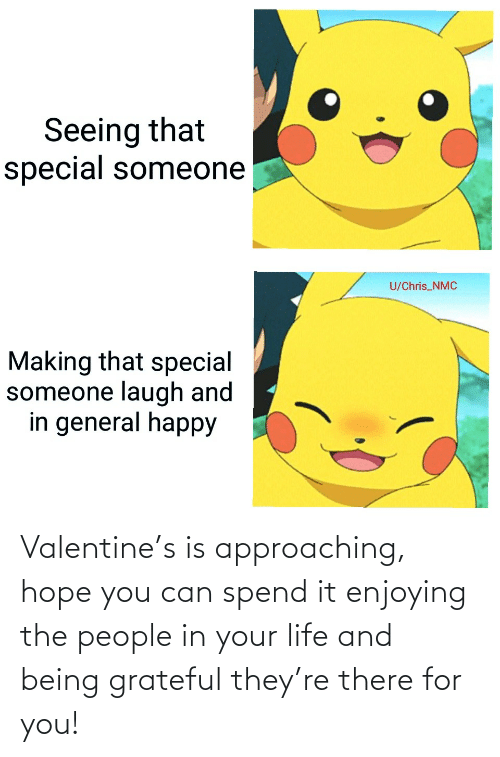 Life, Hope, and Can: Valentine's is approaching, hope you can spend it enjoying the people in your life and being grateful they're there for you!